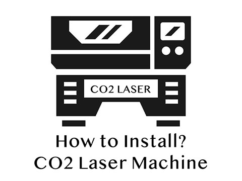 How to install CO2 laser engraving and cutting machine correctly?